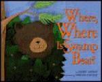 Where, Where Is Swamp Bear? - Kathi Appelt