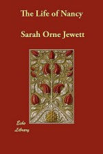 The Life of Nancy - Sarah Orne Jewett