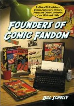 Founders of Comic Fandom: Profiles of 90 Publishers, Dealers, Collectors, Writers, Artists and Other Luminaries of the 1950s and 1960s - Bill Schelly
