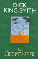 The Crowstarver - Dick King-Smith