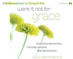 Were It Not for Grace: Stories from Women After God's Own Heart - Leslie Montgomery, Sandra Burr