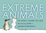 Extreme Animals: The Toughest Creatures on Earth - Nicola Davies, Neal Layton