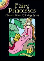 Fairy Princesses Stained Glass Coloring Book (Dover Stained Glass Coloring Book) - Marty Noble