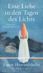 Eine Liebe in den Tagen des Lichts: Roman um Edvard Munch (German Edition) - Espen Haavardsholm, Gabriele Haefs, Andreas Brunstermann