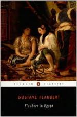 Flaubert in Egypt: A Sensibility on Tour - Francis Steegmuller, Gustave Flaubert
