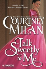 Talk Sweetly to Me (The Brothers Sinister) (Volume 5) - Courtney Milan