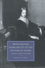 Professional Domesticity in the Victorian Novel: Women, Work and Home - Monica Feinberg Cohen, Gillian Beer