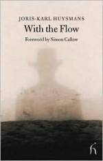 With the Flow - Joris-Karl Huysmans, Andrew Brown, Simon Callow