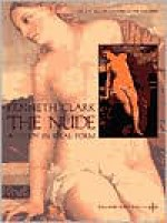 The Nude: A Study in Ideal Form - Kenneth Clark, Baron Clark