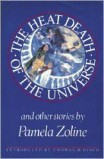 The Heat Death of the Universe and Other Stories - Pamela Zoline, Thomas M. Disch