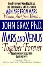 Mars and Venus Together Forever: Relationship Skills for Lasting Love in Committed Relationships - John Gray