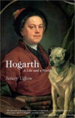 Hogarth: A Life and a World - Jenny Uglow
