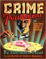 Crime And Puzzlement: 24 Solve-them-yourself Picture Mysteries - Lawrence Treat, Leslie Cabarga