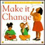 Make It Change (Let's Explore Science) - David Evans, Claudette Williams
