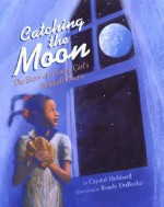 Catching the Moon: The Story of a Young Girl's Baseball Dream - Crystal Hubbard, Randy DuBurke