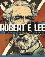 Robert E. Lee: The Story of the Great Confederate General - Terry Collins, Cristian Mallea