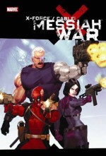 X-Force/Cable: Messiah War - Duane Swierczynski, Craig Kyle, Christopher Yost, Ariel Olivetti, Clayton Crain, Mike Choi