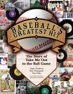 "Baseball's Greatest Hit: The Story of ""Take Me Out to the Ball Game"" the Story of ""Take Me Out to the Ball Game"" - Robert Thompson, Tim Wiles, Andy Strasberg"