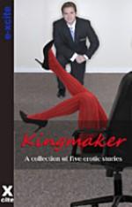 Kingmaker (Sex at Work) - Justine Elyot, Landon Dixon, Kay Jaybee, Angel Propps, Zee Kensington