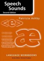 Speech Sounds - Patricia Ashby, Richard Hudson