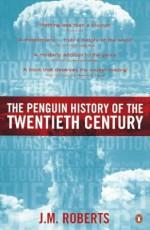 The Penguin History of the Twentieth Century - J.M. Roberts