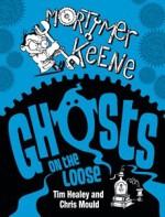 Mortimer Keene: Ghosts on the Loose (Mortimer Keene #2) - Tim Healey, Chris Mould