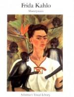 Frida Kahlo: Masterpieces - Schirmer's Visual Library
