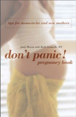 Don't Panic! Pregnancy Book: Tips for Moms-to-Be and New Mothers - Judy Morris