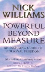 Powerful Beyond Measure: An Inspiring Guide to Personal Freedom - Nick Williams