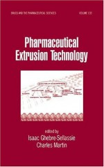 Pharmaceutical Extrusion Technology - Charles Martin