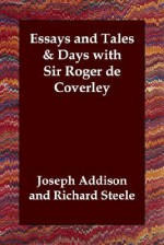 Essays and Tales & Days with Sir Roger de Coverley - Joseph Addison, Richard Steele