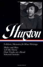 Zora Neale Hurston : Folklore, Memoirs, and Other Writings : Mules and Men, Tell My Horse, Dust Tracks on a Road, Selected Articles (The Library of America, 75) - Zora Neale Hurston