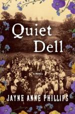 Quiet Dell: A Novel - Jayne Anne Phillips