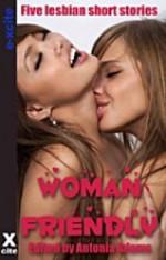 Woman Friendly: A Collection of Five Lesbian Erotic Stories - Jordan Alleyo, Olivia London, Lynn Lake, Johnson Green, Landon Dixon, Antonia Adams