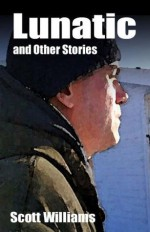 Lunatic and Other Stories - Scott Williams