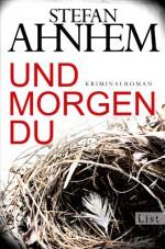 Und morgen du: Kriminalroman - Stefan Ahnhem