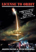 License to Orbit: The Future of Commercial Space Travel - Joseph Pelton, Peter Marshall