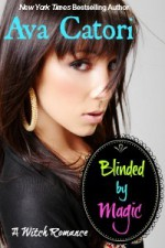 Blinded by Magic: A Witch Romance - Ava Catori
