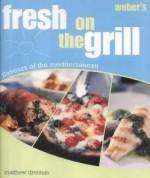 Weber's Fresh on the Grill (Webers) - Matthew Drennan