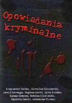 Opowiadania kryminalne - Hanna Samson, Jarosław Klejnocki, Antonina Turnau, Dawid Korna, Bogdan Loebl, Zyta Rudzka, Izabela Szolc, Krzysztof Beśka, Bohdan Sławiński