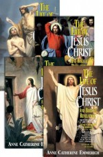 Life of Jesus Christ and Biblical Revelations (4 Volumes) - Anne Catherine Emmerich, Carl E. Schmoger
