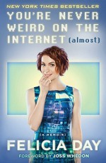 You're Never Weird on the Internet (Almost): A Memoir by Day, Felicia (August 11, 2015) Hardcover - Felicia Day