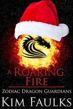 A Roaring Fire (Zodiac Dragon Guardians Book 4) - Kim Faulks, Jacqueline Sweet, Angela Kelly