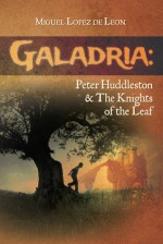 Galadria: Peter Huddleston & the Knights of the Leaf - Miguel Lopez de Leon