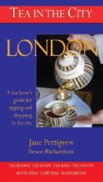 Tea in the City: London (Tea in the City) - Jane Pettigrew, Bruce Richardson