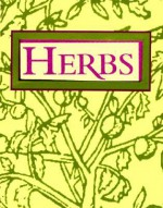 Herbs: How to Use Familiar Herbs--Such as Sage, Garlic, and Aloe--To Treat More Than 100 Common Health Problems - Ariel Books