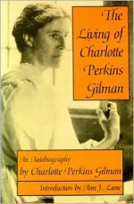The Living of Charlotte Perkins Gilman: An Autobiography - Charlotte Perkins Gilman, Ann J. Lane, Anne J. Lane, Zona Gale