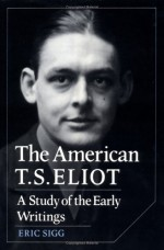 The American T. S. Eliot: A Study of the Early Writings - Eric Sigg, Albert Gelpi, Ross Posnock