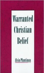 Warranted Christian Belief - Alvin Plantinga