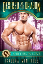 Desired by the Dragon: A Shifters in Love Fun & Flirty Romance (Mystic Bay Book 1) - Isadora Montrose, Shifters in Love